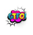 comic text gtfo speech bubble pop art style vector image vector image