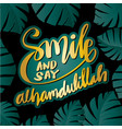 smile and say alhamdulillah hand lettering