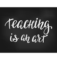 Teaching is an art typography quote vector image