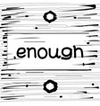 enough hand drawn poster vector image vector image