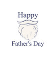 happy father s day the image of a male beard with vector image