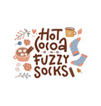hot cocoa and fuzzy socks - hand drawn hugge vector image vector image