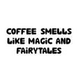 coffee smells like magic and fairytales cute hand vector image vector image