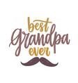 best grandpa ever lettering handwritten vector image vector image