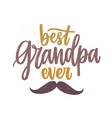 best grandpa ever lettering handwritten with vector image vector image