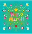 hello march greeting card vector image vector image