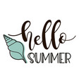 hello summer lettering with sea shell vector image