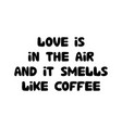 love is in air and it smells like coffee cute vector image vector image