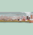 industry manufacture polluted landscape vector image