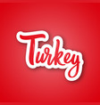 tyrkey - handwritten name of the country sticker vector image vector image