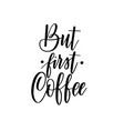 but first coffee lettering calligraphy vector image vector image