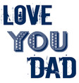 love you dad fathers day greetings design vector image vector image