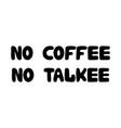 no coffee no talkee cute hand drawn doodle bubble vector image vector image