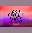 calligraphy phrase hot sales for banner ico vector image