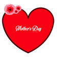 heart shape with text and flowers mother day vector image