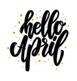 hello april lettering phrase for poster card vector image vector image