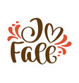 i love fall handwritten autumn season inscriptions vector image vector image