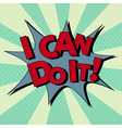 Comic Bubble Expression I Can Do It Pop Art vector image vector image