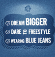 Dream bigger dare to freestyle wearing blue jeans vector image vector image
