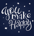 hand drawing lettering phrase - you make me happy vector image vector image