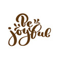 hand lettering be joyful always on white vector image