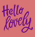 hello lovely lettering phrase for postcard banner vector image