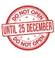 do not open until 25 december grunge rubber stamp vector image vector image