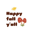 happy fall yall text red mushrooms cute fall vector image