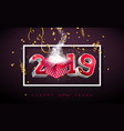 2019 happy new year with 3d vector image vector image