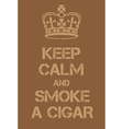 Keep Calm and smoke a cigar poster vector image vector image