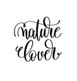 nature lover - hand lettering inscription to vector image vector image