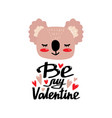 cute koala head with text -be my valentine vector image