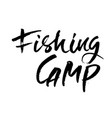 fishing camp hand written lettering typography vector image