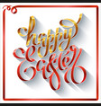 hand drawn lettering happy easter on a white vector image vector image