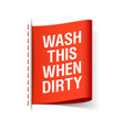 wash this when dirty - clothing label vector image vector image