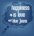 Happiness is love and blue jeans Quote Typographic vector image vector image