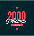thank you 2k followers or 2000 subscribers vector image vector image