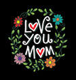 love you mom hand lettering vector image