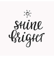 Shine Bright quote lettering vector image vector image