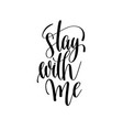 stay with me black and white hand lettering vector image vector image