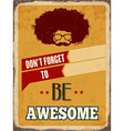 Retro metal sign Be awesome vector image vector image