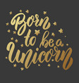 born to be a unicorn lettering phrase on dark vector image vector image