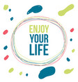 enjoy life quote lettering graphic design vector image