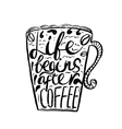 Hand drawn vintage quote for coffee themedLife vector image vector image