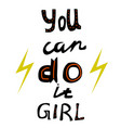 you can do it girl feminism slogan vector image