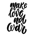 make love not war lettering phrase for postcard vector image vector image