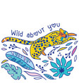 wild about you print with jaguar leaves and text vector image