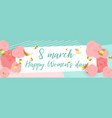 8 march rose happy womans day vector image vector image