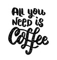 all you need is coffee lettering phrase isolated vector image vector image
