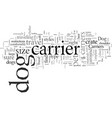 dog carriers there s one that works for you vector image vector image